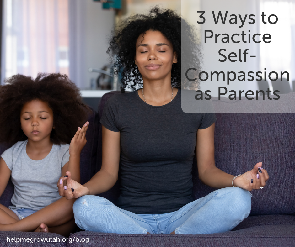 3 Ways to Practice Self-Compassion as Parents